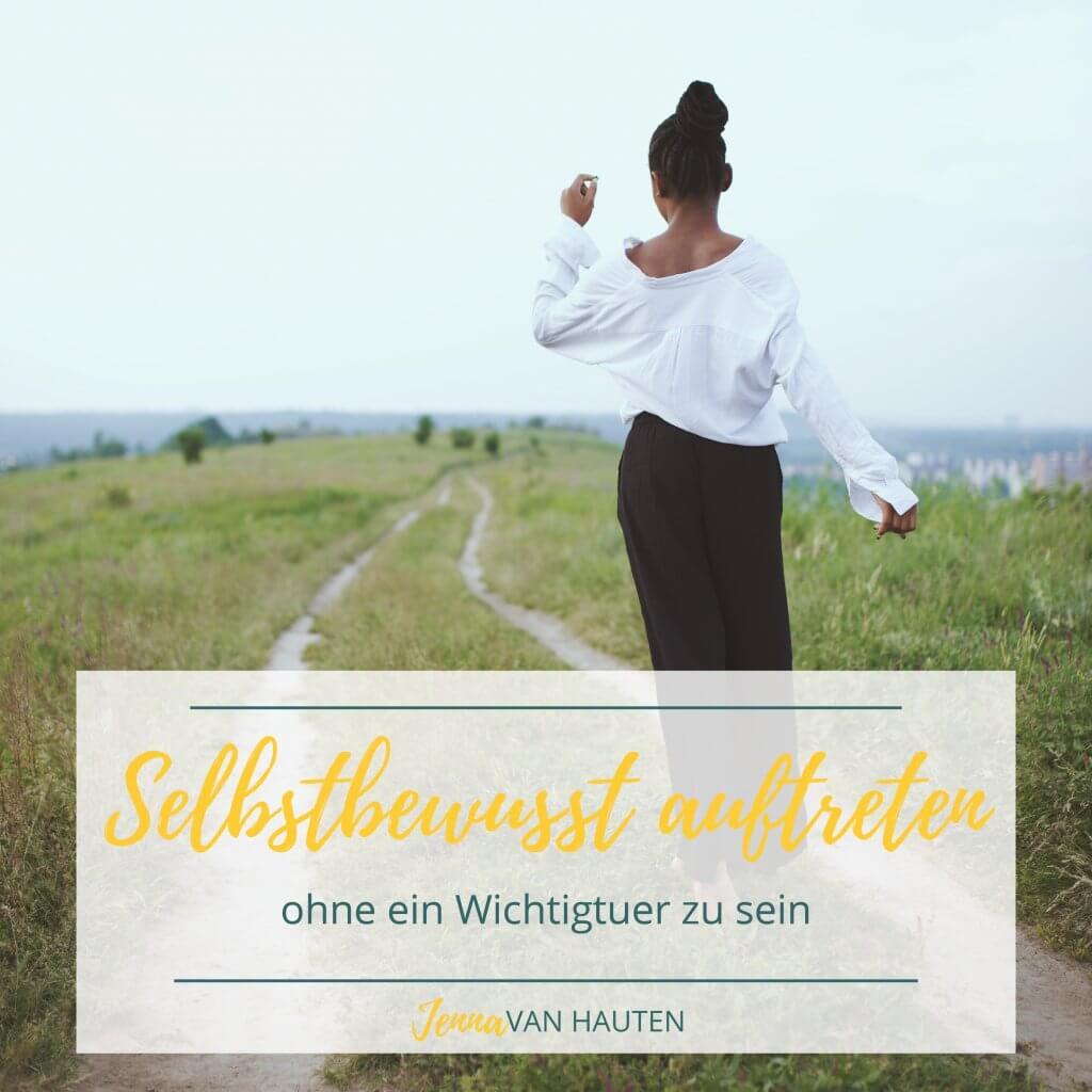 Selbstbewusst auftreten ohne ein Wichtigtuer zu sein